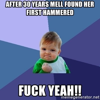 Success Kid - After 30 years mell found her first hammered Fuck yeah!!