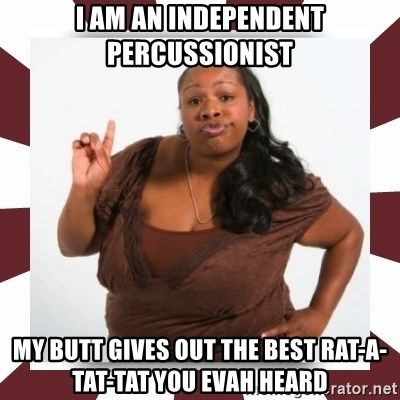 Sassy Black Woman - i am an independent percussionist my butt gives out the best rat-a-tat-tat you evah heard