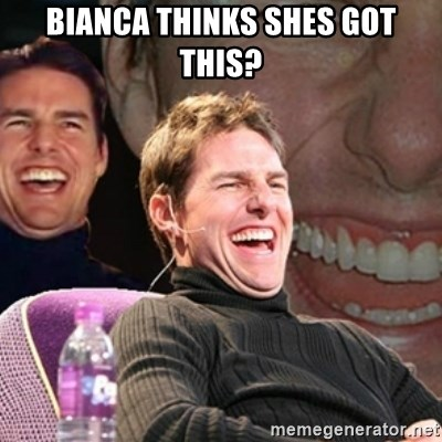 Tom Cruise laugh - bianca thinks shes got this?