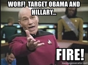 Captain Picard - worf!  Target Obama and hillary...                     fire!