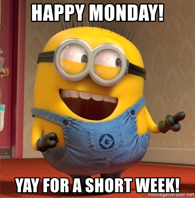 dave le minion - HAPPY MONDAY! YAY FOR A SHORT WEEK!