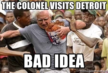 Black Guys Are Real Mad - The colonel visits detroit bad idea