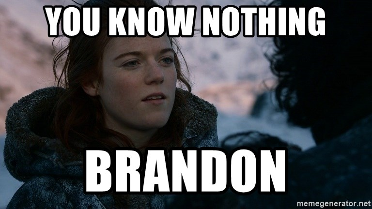 Ygritte knows more than you - You know nothing Brandon
