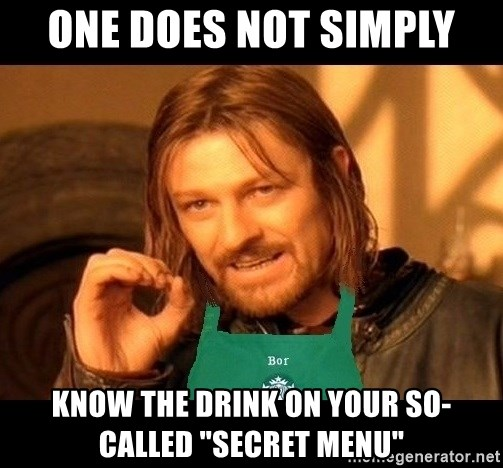 "Barista Boromir - One does not simply Know the drink on your so-called ""secret menu"""