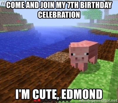 Minecraft PIG - Come and join my 7th birthday celebration i'm cute, Edmond