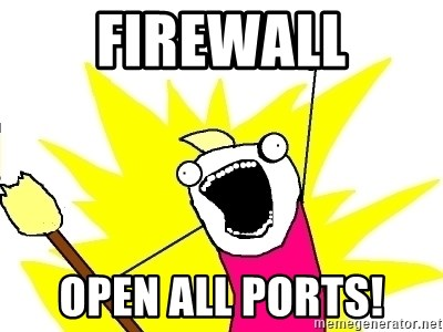 X ALL THE THINGS - FIREWALL OPEN ALL PORTS!