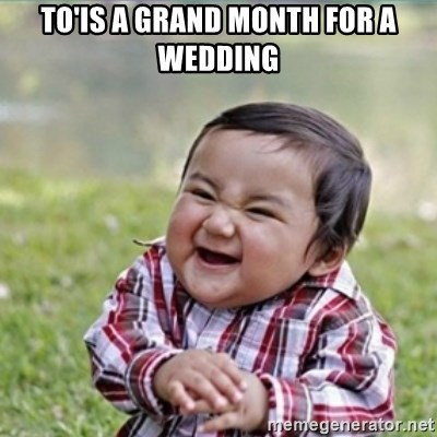 evil plan kid - To'is a grand month for a wedding