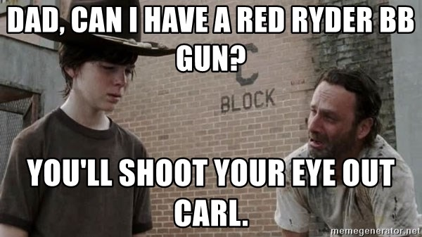 Sad Rick Grimes - Dad, can I have a Red Ryder BB gun? You'll shoot your eye out Carl.