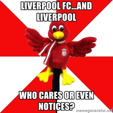 Liverpool Problems - Liverpool FC...and Liverpool Who cares or even notices?