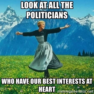 Look at All the Fucks I Give - look at all the politicians  who have our best interests at heart