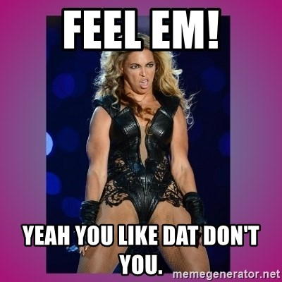 Ugly Beyonce - Feel em! yeah you like dat don't you.
