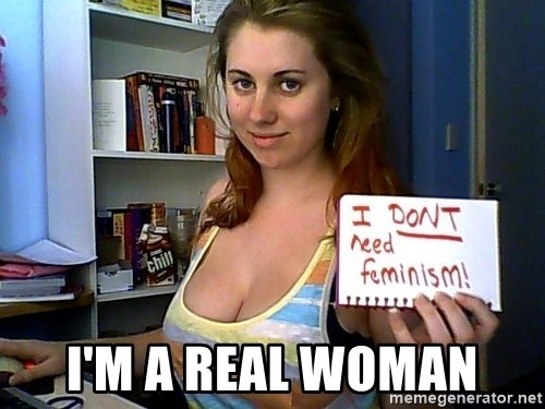 Dont Need Feminism - I'm a real woman