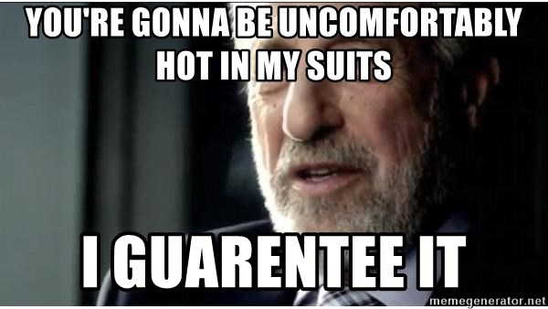 mens wearhouse - You're gonna be uncomfortably hot in my suits I guarentee it