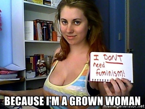 Dont Need Feminism - because i'm a grown woman