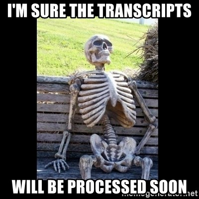Still Waiting - i'm sure the transcripts will be processed soon