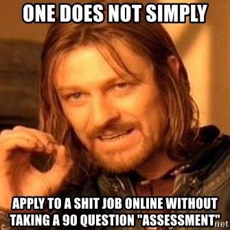 """One Does Not Simply - One does not simply apply to a shit job online without taking a 90 question """"assessment"""""""