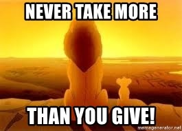 The Lion King - Never take more than you give!