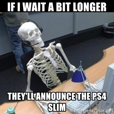 Skeleton computer - If I wait a bit longer They'll announce the ps4 slim