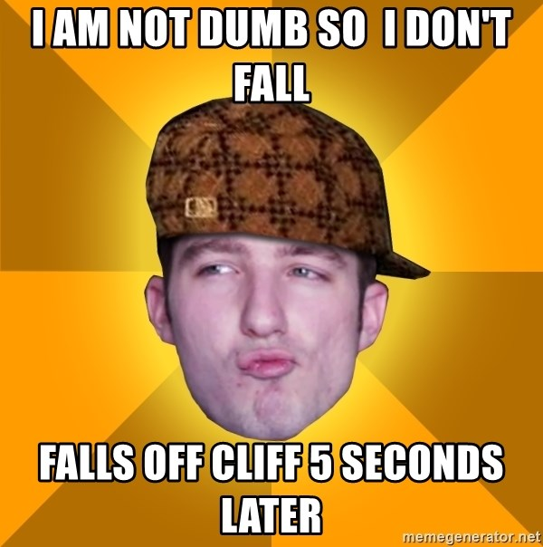 Scumbag Kootra Newest - I am not dumb so  i don't fall fALLS OFF cLIFF 5 SECONDS LATER