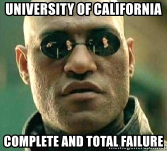 What if I told you / Matrix Morpheus - university of california complete and total failure