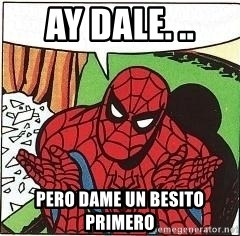 Question Spiderman - ay dale. .. pero dame un Besito primero