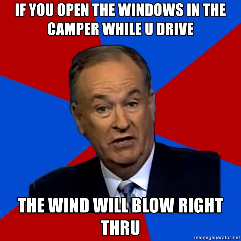Bill O'Reilly Proves God - if you open the windows in the camper while u drive the wind will blow right thru