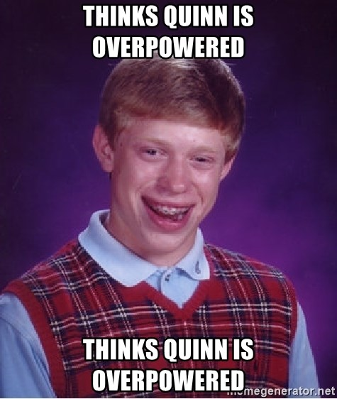 Bad Luck Brian - THINKS QUINN IS OVERPOWERED THINKS QUINN IS OVERPOWERED