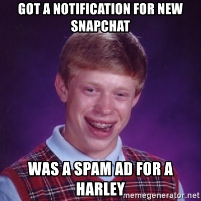 Bad Luck Brian - Got a notification for new snapchat Was a spam ad for a Harley