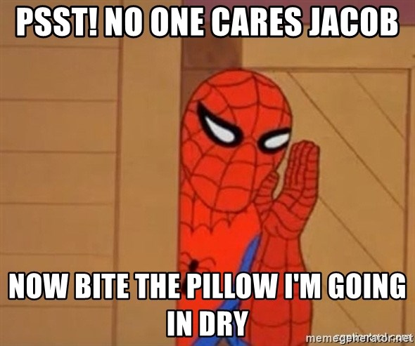 Psst spiderman - Psst! no one cares jacob now bite the pillow i'm going in dry