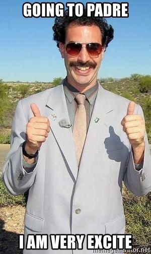 borat - Going to padre I am very excite