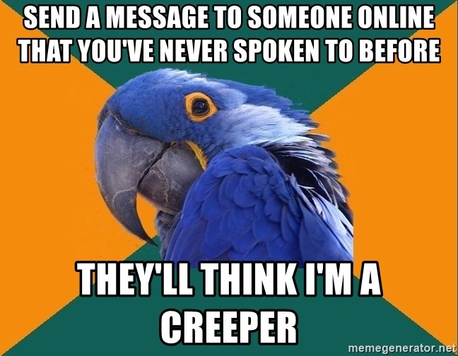 Paranoid Parrot - Send a message to someone online that you've never spoken to before They'll think I'm a creeper