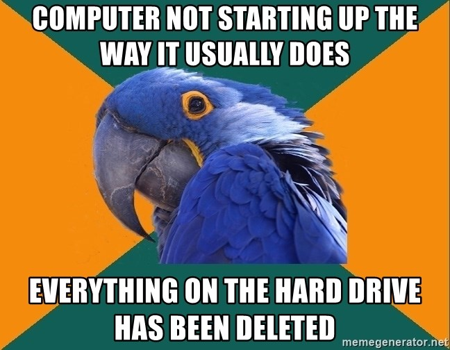 Paranoid Parrot - Computer not starting up the way it usually does Everything on the hard drive has been deleted