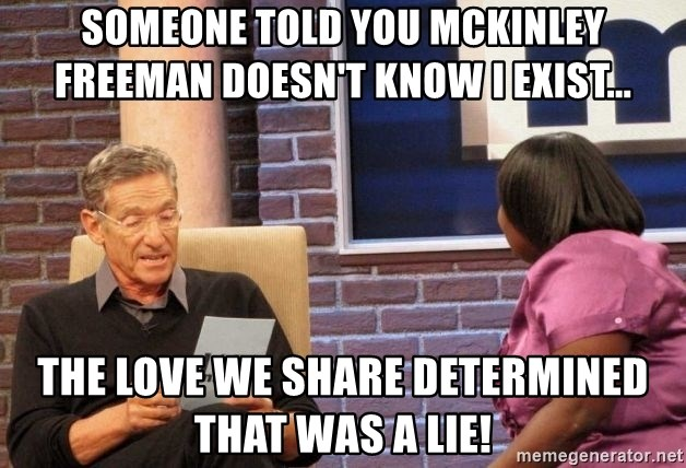 Maury Lie Detector - Someone told you McKinley Freeman doesn't know I exist... The love we share determined THAT WAS A LIE!