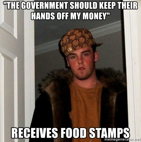 """Scumbag Steve - """"The government should keep their hands off my money"""" Receives food stamps"""