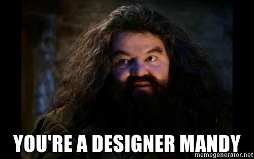 Yer A Wizard Harry Hagrid -  YOU'RE A DESIGNER Mandy