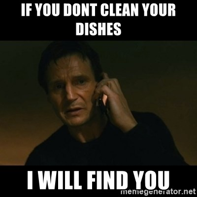 liam neeson taken - If you dont clean your dishes I will find you
