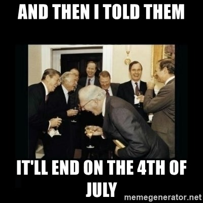 Rich Men Laughing - and then i told them it'll end on the 4th of july
