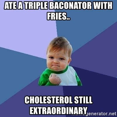 Success Kid - Ate a triple baconator with fries.. Cholesterol still extraordinary