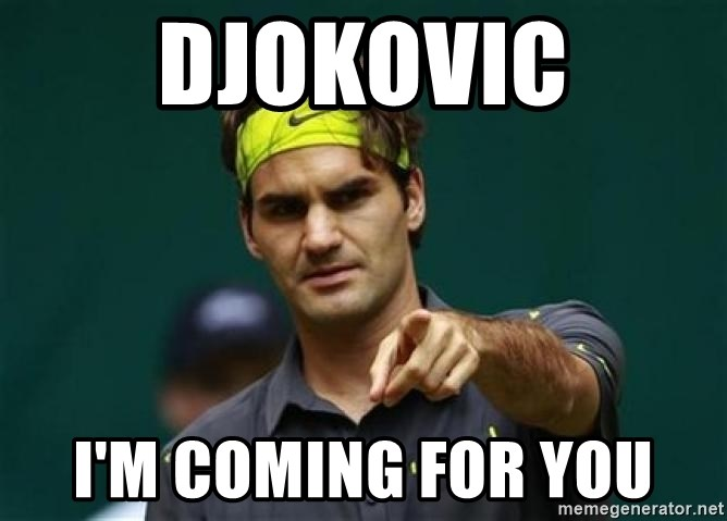 Djokovic I M Coming For You Rogerfederer Meme Generator