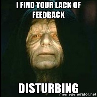 Darth Sidious - I FIND YOUR LACK OF FEEDBACK DISTURBING