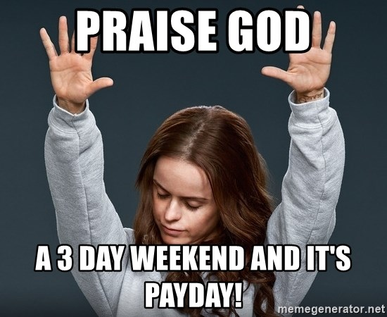 orange is the new black - PRAISE GOD A 3 DAY WEEKEND AND IT'S PAYDAY!