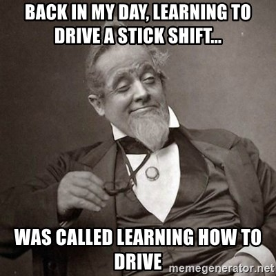1889 [10] guy - Back in my day, learning to drive a stick shift... was called learning how to drive