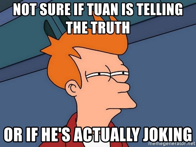 Futurama Fry - Not sure if Tuan is telling the truth  Or if he's actually joking