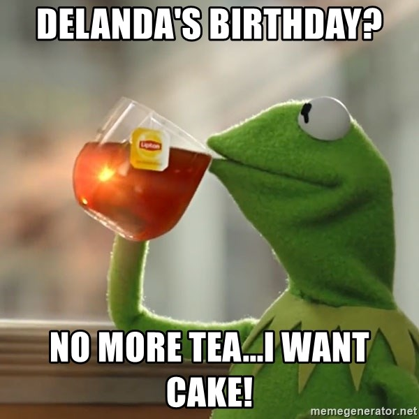 Astounding Delandas Birthday No More Tea I Want Cake Kermit The Frog Funny Birthday Cards Online Sheoxdamsfinfo