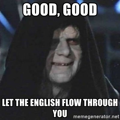 Sith Lord - good, good let the english flow through you