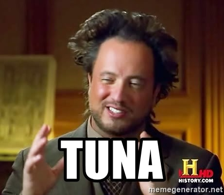 Ancient Aliens -  tuna