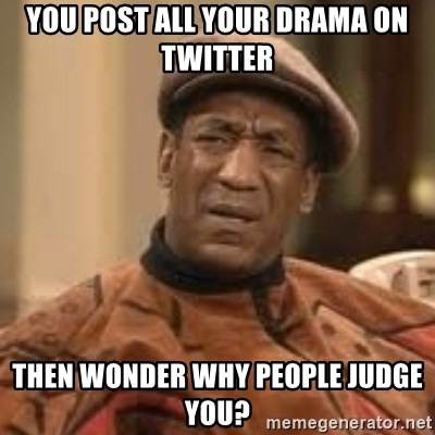 Confused Bill Cosby  - You post all your drama on Twitter Then wonder why people judge you?