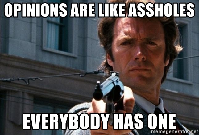 Dirty Harry - Opinions are like assholes everybody has one