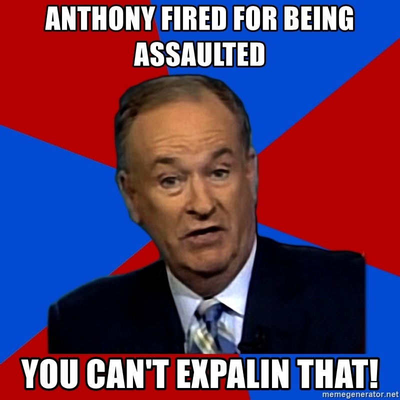 Bill O'Reilly Proves God - Anthony Fired for being assaulted You can't expalin that!