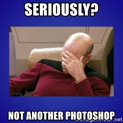 Picard facepalm  - Seriously? Not another photoshop